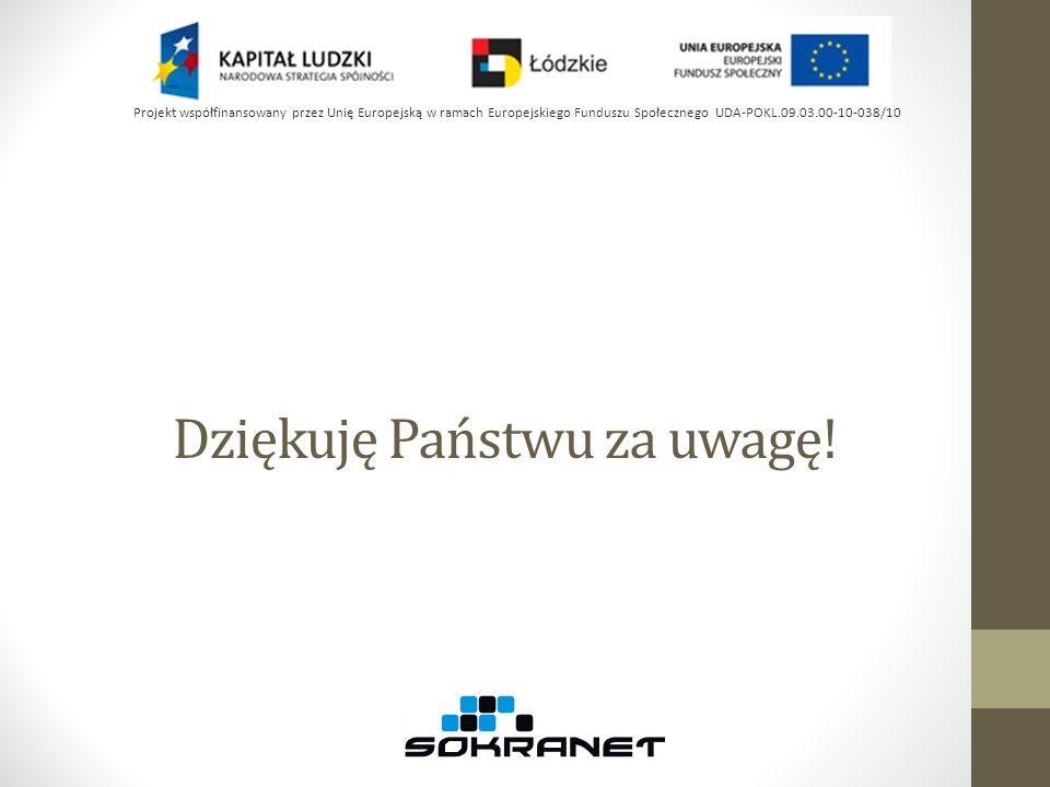 Dziękuję Państwu za uwagę! Projekt współfinansowany przez Unię Europejską w ramach Europejskiego Funduszu Społecznego UDA-POKL.09.03.00-10-038/10