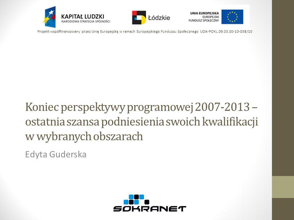 Działania w ramach PO KL, w ramach których możliwe jest podnoszenie kwalifikacji osób dorosłych, dla których ogłaszane będą jeszcze konkursy w perspektywie 2007- 2013 Instytucja Pośrednicząca – Urząd Marszałkowski w Łodzi PRIORYTETY VIII i IX Priorytet IX Rozwój wykształcenia i kompetencji w regionach Działanie 9.6 Upowszechnianie uczenia się dorosłych Priorytet VIII Regionalne kadry gospodarki Działanie 8.1 Rozwój pracowników i przedsiębiorstw w regionie Poddziałanie 8.1.1 Wspieranie rozwoju kwalifikacji zawodowych i doradztwo dla przedsiębiorstw Priorytet IX Rozwój wykształcenia i kompetencji w regionach Działanie 9.4 Wysoko wykwalifikowane kadry systemu oświaty Projekt współfinansowany przez Unię Europejską w ramach Europejskiego Funduszu Społecznego UDA-POKL.09.03.00-10-038/10
