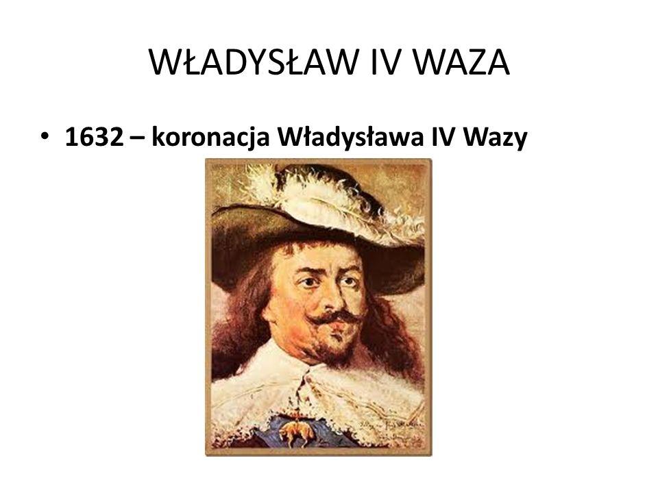 WŁADYSŁAW IV WAZA 1632 – koronacja Władysława IV Wazy