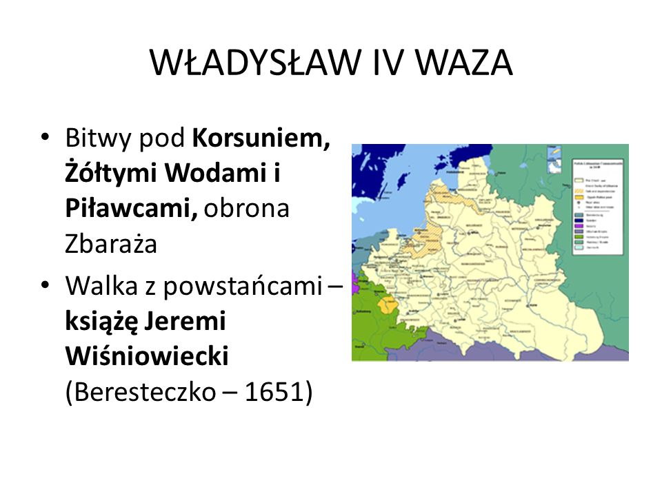 WŁADYSŁAW IV WAZA Bitwy pod Korsuniem, Żółtymi Wodami i Piławcami, obrona Zbaraża Walka z powstańcami – książę Jeremi Wiśniowiecki (Beresteczko – 1651