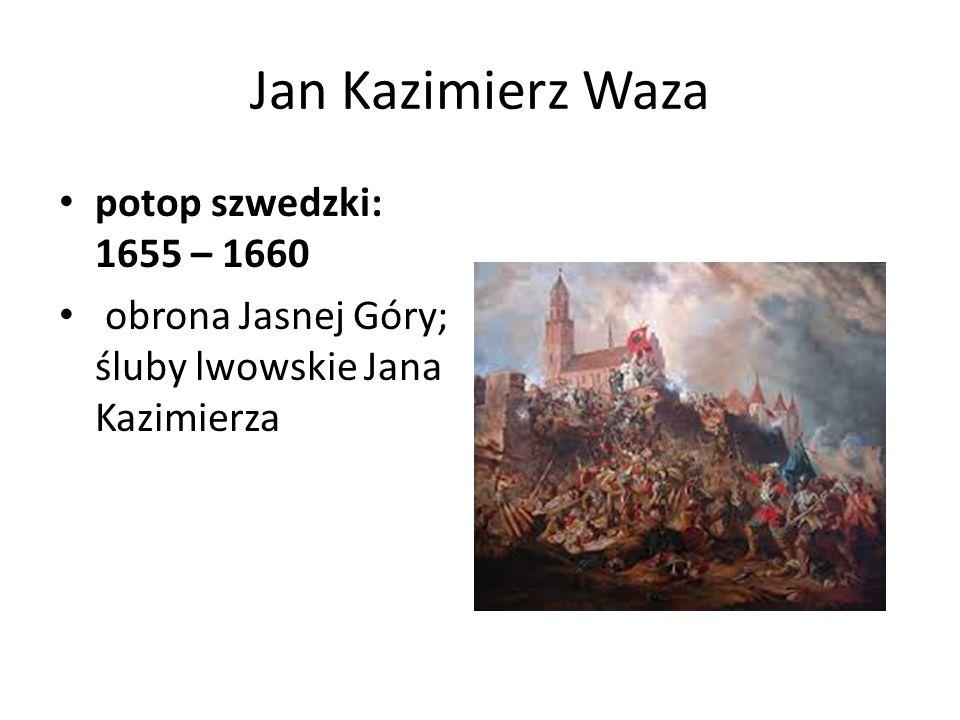 Jan Kazimierz Waza potop szwedzki: 1655 – 1660 obrona Jasnej Góry; śluby lwowskie Jana Kazimierza
