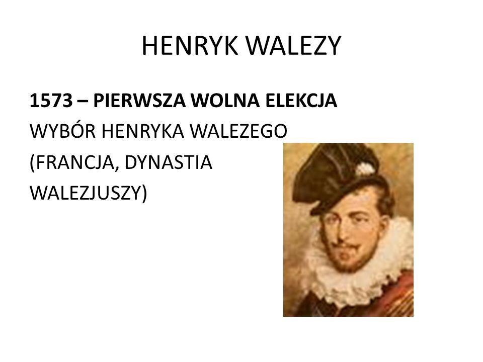 HENRYK WALEZY 1573 – PIERWSZA WOLNA ELEKCJA WYBÓR HENRYKA WALEZEGO (FRANCJA, DYNASTIA WALEZJUSZY)