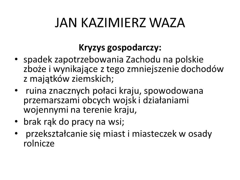 JAN KAZIMIERZ WAZA Kryzys gospodarczy: spadek zapotrzebowania Zachodu na polskie zboże i wynikające z tego zmniejszenie dochodów z majątków ziemskich;