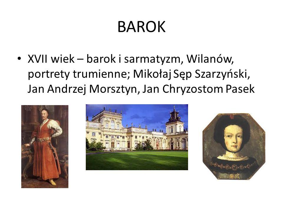 BAROK XVII wiek – barok i sarmatyzm, Wilanów, portrety trumienne; Mikołaj Sęp Szarzyński, Jan Andrzej Morsztyn, Jan Chryzostom Pasek