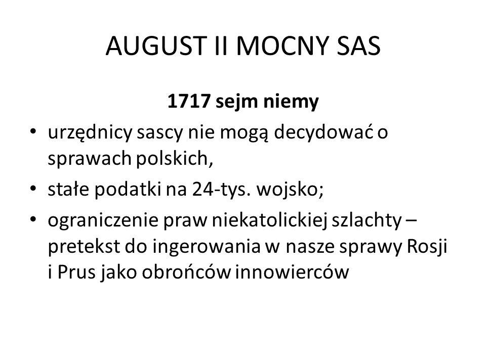 AUGUST II MOCNY SAS 1717 sejm niemy urzędnicy sascy nie mogą decydować o sprawach polskich, stałe podatki na 24-tys. wojsko; ograniczenie praw niekato