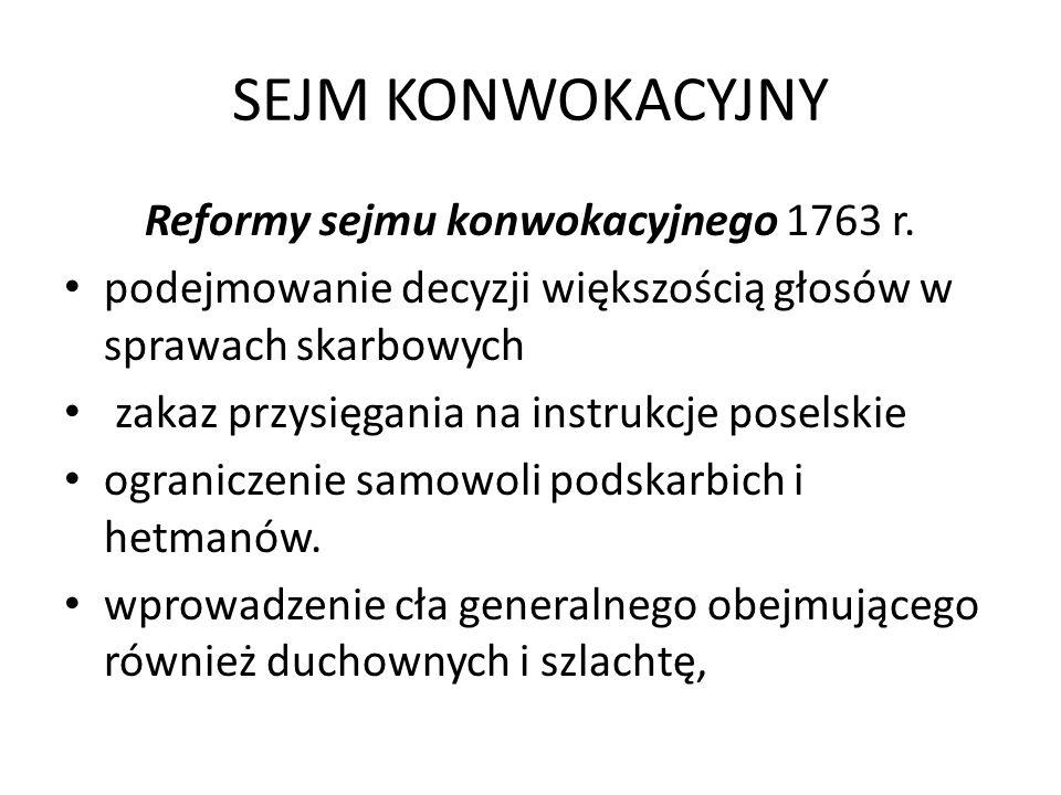 SEJM KONWOKACYJNY Reformy sejmu konwokacyjnego 1763 r. podejmowanie decyzji większością głosów w sprawach skarbowych zakaz przysięgania na instrukcje