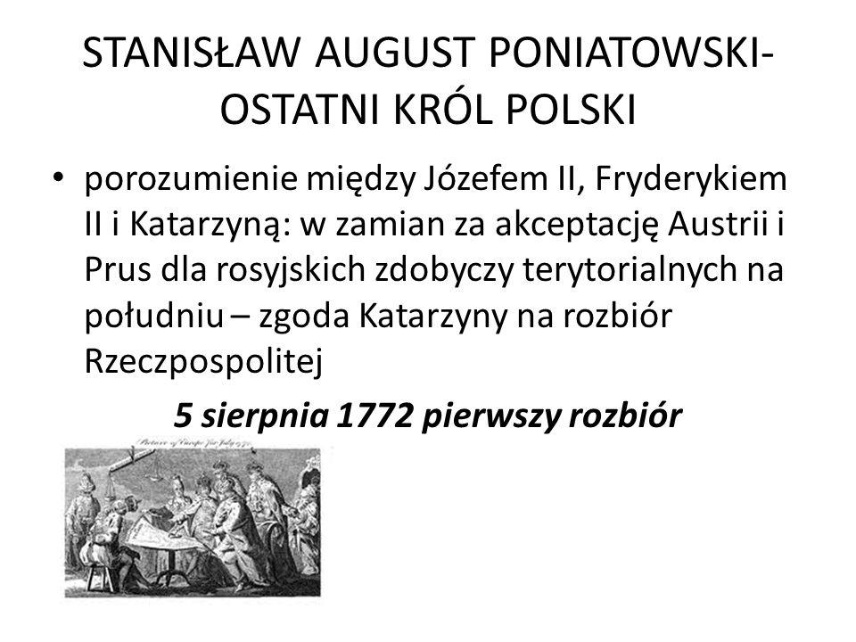 STANISŁAW AUGUST PONIATOWSKI- OSTATNI KRÓL POLSKI porozumienie między Józefem II, Fryderykiem II i Katarzyną: w zamian za akceptację Austrii i Prus dl