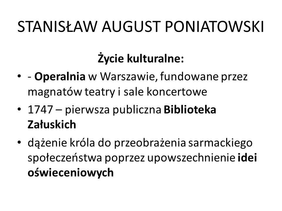 STANISŁAW AUGUST PONIATOWSKI Życie kulturalne: - Operalnia w Warszawie, fundowane przez magnatów teatry i sale koncertowe 1747 – pierwsza publiczna Bi