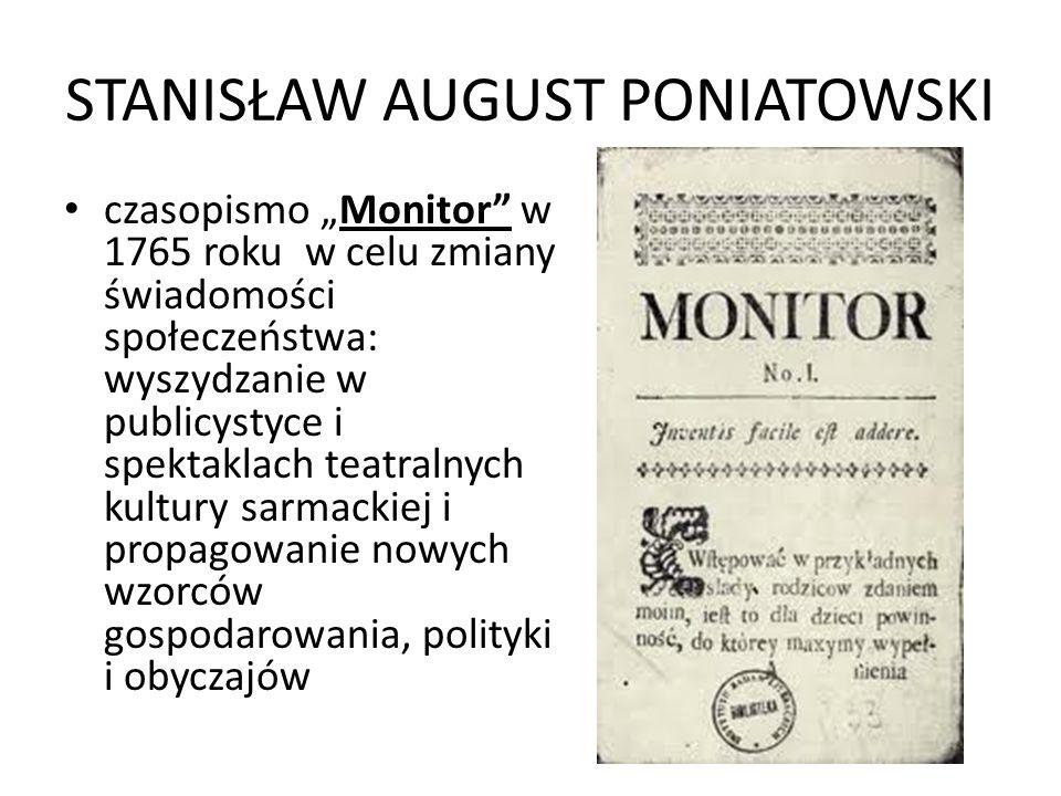 STANISŁAW AUGUST PONIATOWSKI czasopismo Monitor w 1765 roku w celu zmiany świadomości społeczeństwa: wyszydzanie w publicystyce i spektaklach teatraln