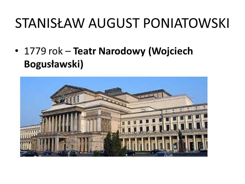 STANISŁAW AUGUST PONIATOWSKI 1779 rok – Teatr Narodowy (Wojciech Bogusławski)