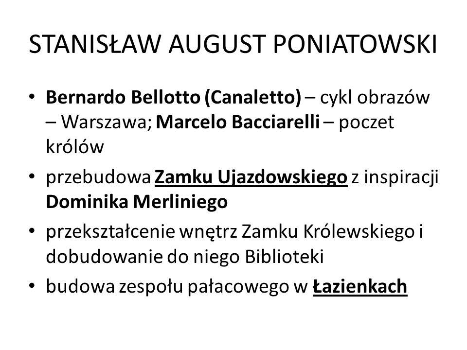 STANISŁAW AUGUST PONIATOWSKI Bernardo Bellotto (Canaletto) – cykl obrazów – Warszawa; Marcelo Bacciarelli – poczet królów przebudowa Zamku Ujazdowskie