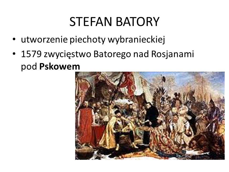 STEFAN BATORY utworzenie piechoty wybranieckiej 1579 zwycięstwo Batorego nad Rosjanami pod Pskowem