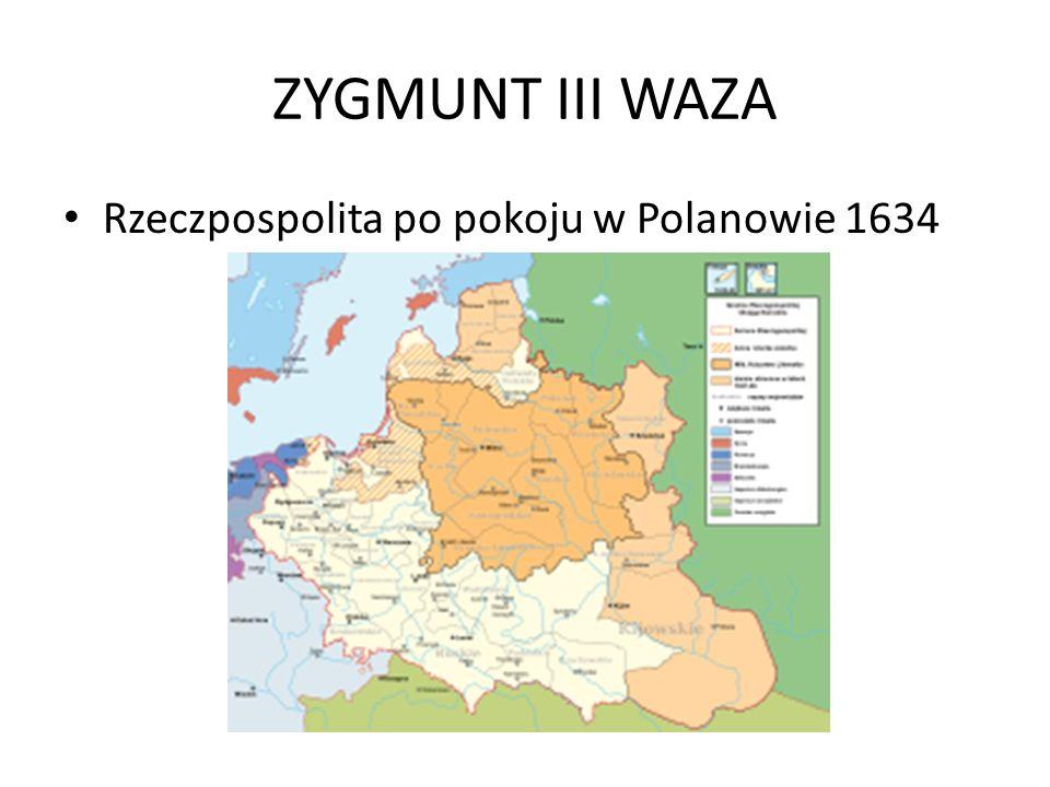 ZYGMUNT III WAZA Rzeczpospolita po pokoju w Polanowie 1634