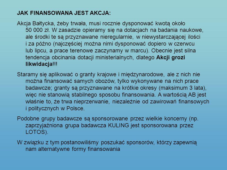 JAK FINANSOWANA JEST AKCJA: Akcja Bałtycka, żeby trwała, musi rocznie dysponować kwotą około 50 000 zł. W zasadzie opieramy się na dotacjach na badani