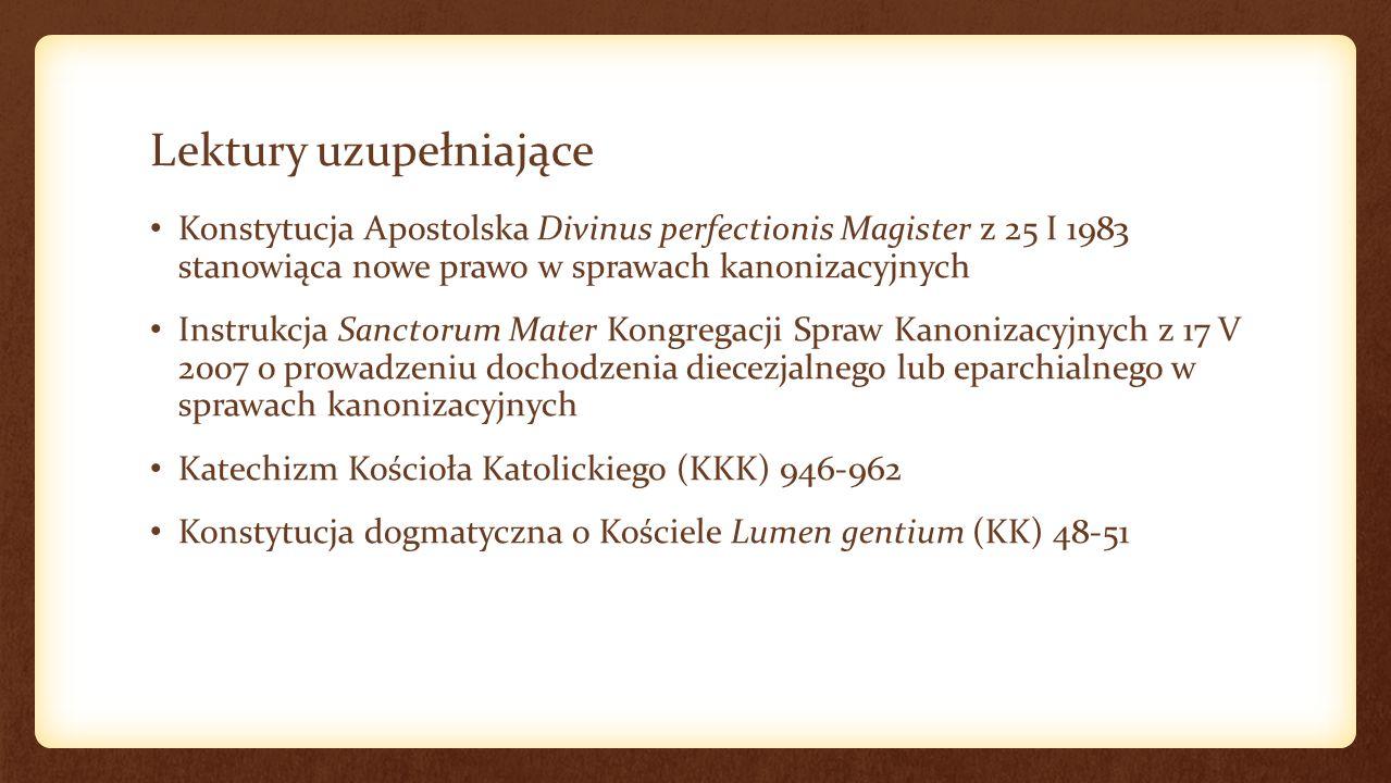 Lektury uzupełniające Konstytucja Apostolska Divinus perfectionis Magister z 25 I 1983 stanowiąca nowe prawo w sprawach kanonizacyjnych Instrukcja San