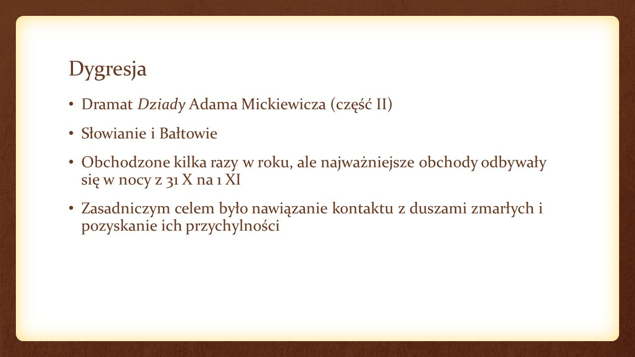 Dygresja Dramat Dziady Adama Mickiewicza (część II) Słowianie i Bałtowie Obchodzone kilka razy w roku, ale najważniejsze obchody odbywały się w nocy z