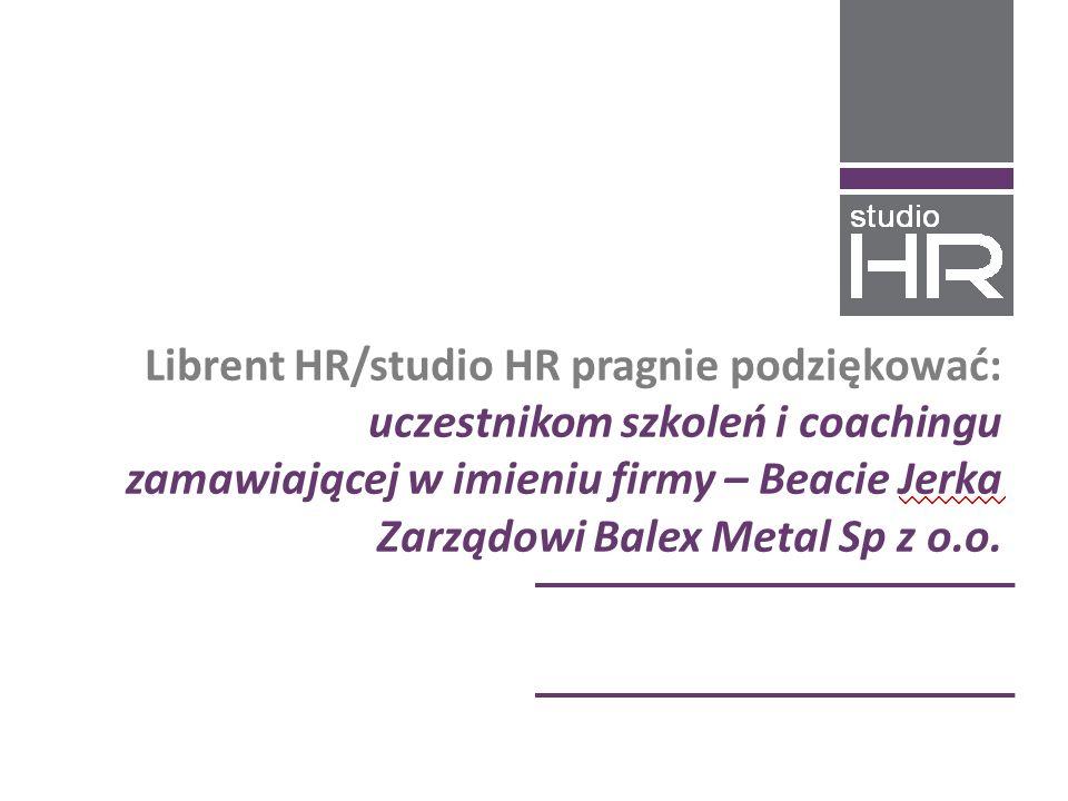 Librent HR/studio HR pragnie podziękować: uczestnikom szkoleń i coachingu zamawiającej w imieniu firmy – Beacie Jerka Zarządowi Balex Metal Sp z o.o.