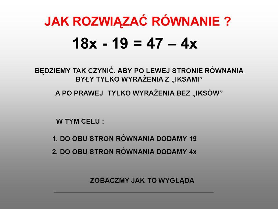 18x = 66 – 4x +19 OTRZYMASZ -19+19 = 0 47+19 = 66 18x - 1947 - 4x = 1.