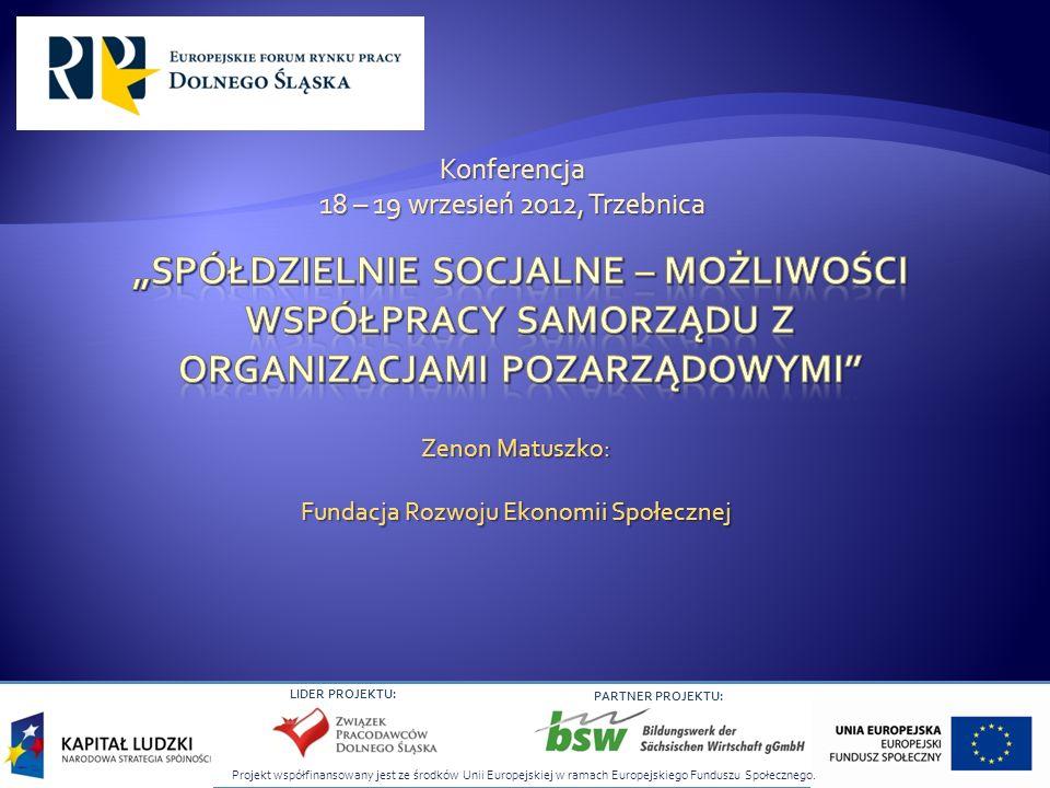 LIDER PROJEKTU: PARTNER PROJEKTU: Zenon Matuszko: Fundacja Rozwoju Ekonomii Społecznej Konferencja 18 – 19 wrzesień 2012, Trzebnica