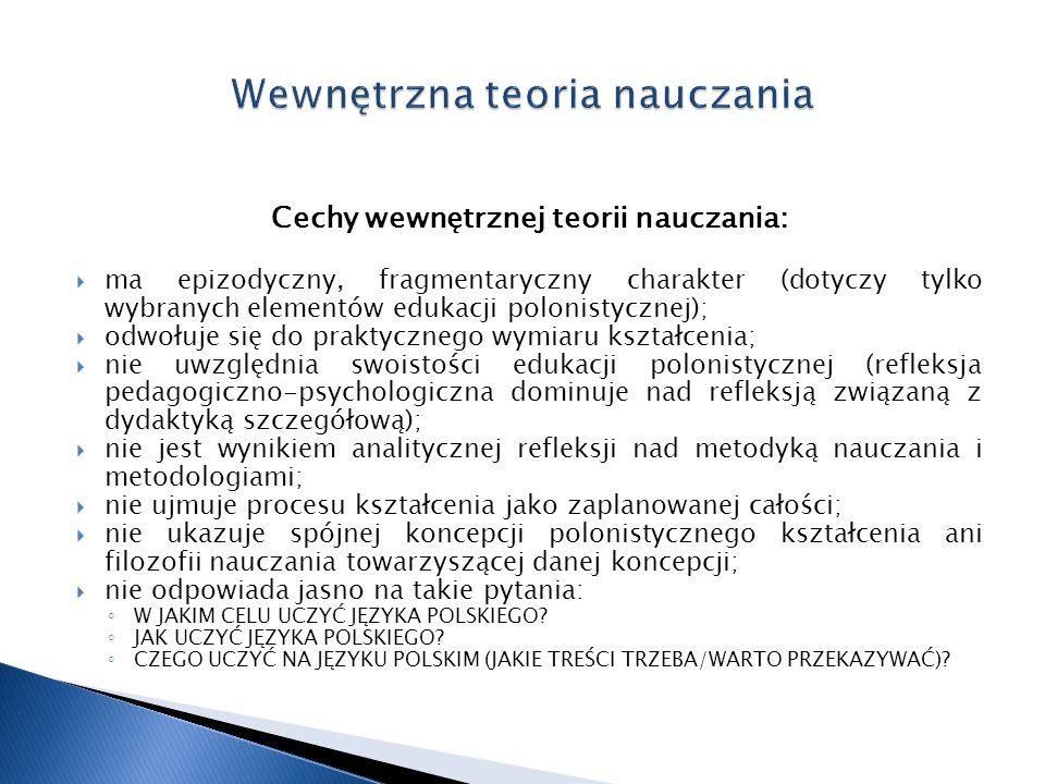 Cechy wewnętrznej teorii nauczania: ma epizodyczny, fragmentaryczny charakter (dotyczy tylko wybranych elementów edukacji polonistycznej); odwołuje si