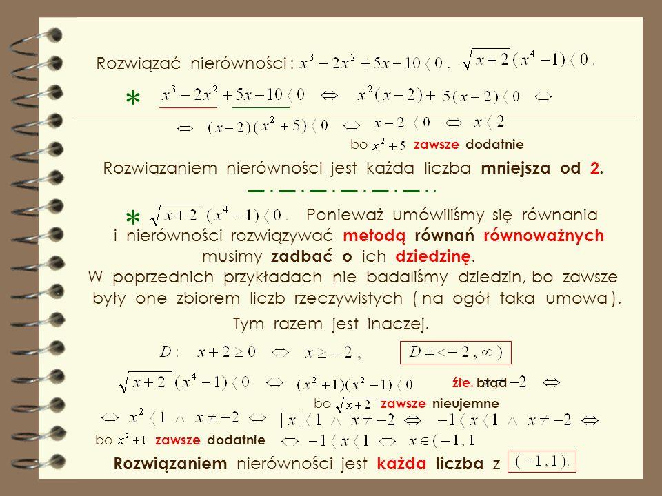 Warto zwrócić uwagę, że nie wykraczając poza program gimnazjum, potrafimy rozwiązać równania, którymi w szkole spotykamy się dopiero w drugiej klasie