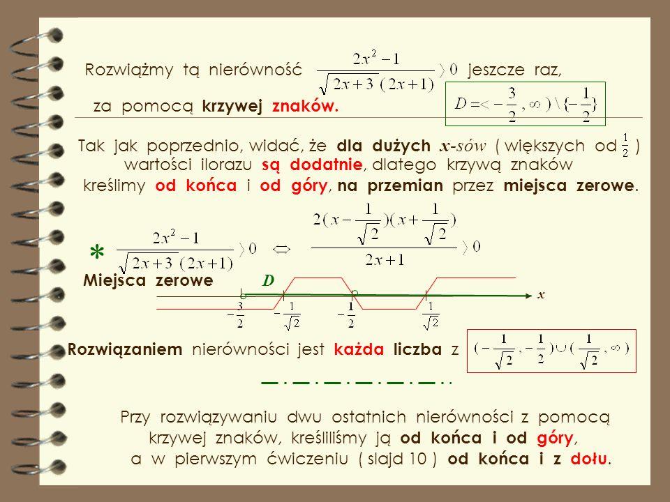 * za pomocą krzywej znaków Rozwiązaniem nierówności jest każda liczba z Widać, że dla dużych x-sów ( większych od ) wartości ilorazu są dodatnie, dlat