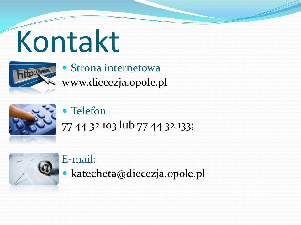 Kontakt Strona internetowa www.diecezja.opole.pl Telefon 77 44 32 103 lub 77 44 32 133; E-mail: katecheta@diecezja.opole.pl