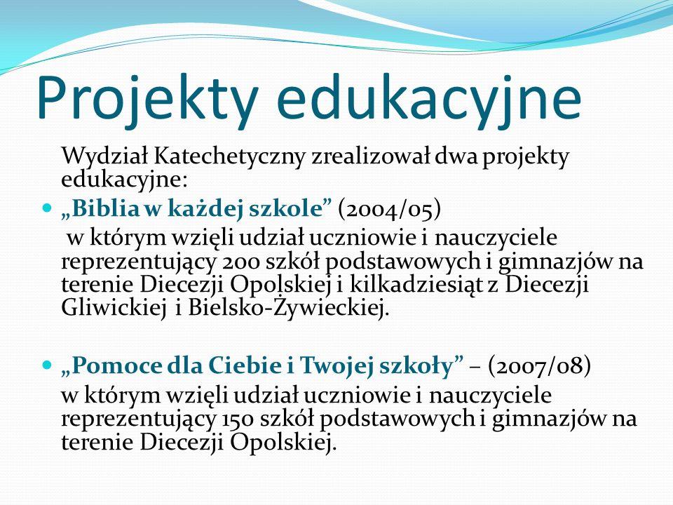 Projekty edukacyjne Wydział Katechetyczny zrealizował dwa projekty edukacyjne: Biblia w każdej szkole (2004/05) w którym wzięli udział uczniowie i nau