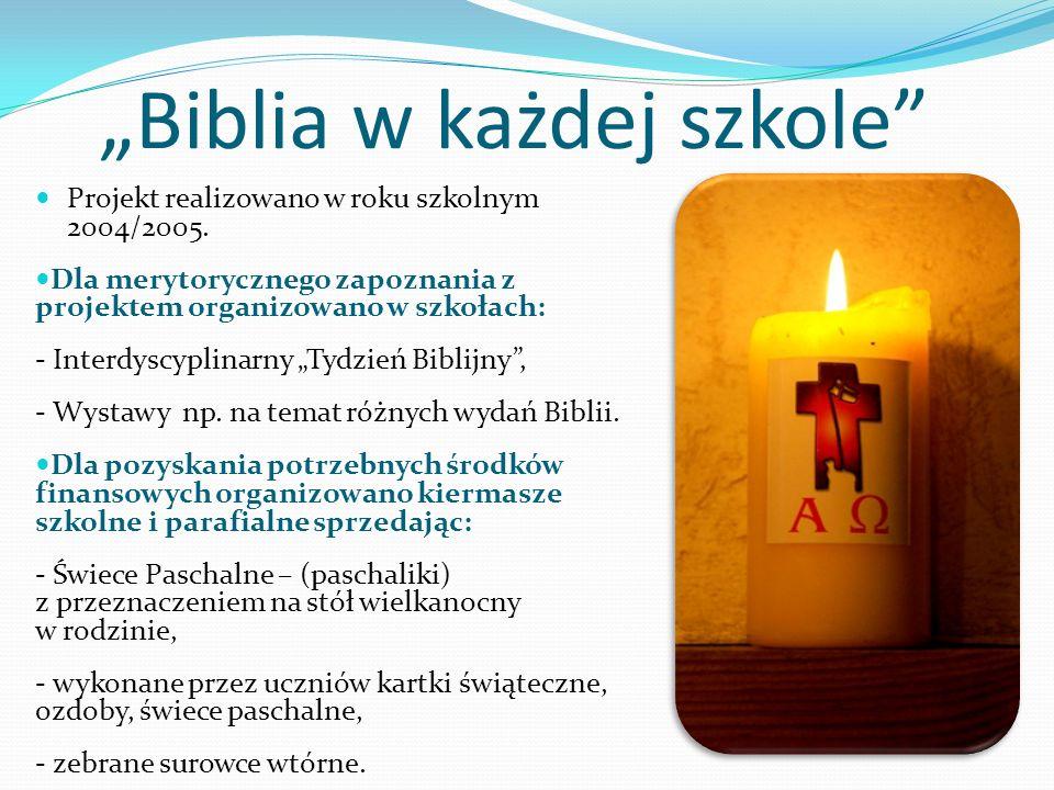 Biblia w każdej szkole Projekt realizowano w roku szkolnym 2004/2005. Dla merytorycznego zapoznania z projektem organizowano w szkołach: - Interdyscyp