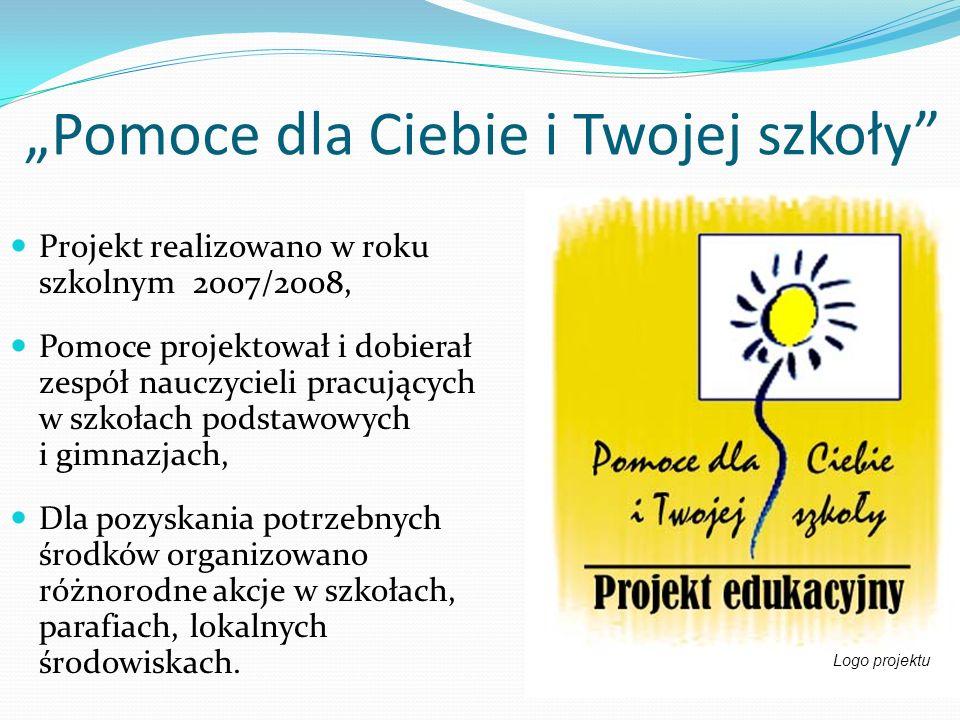 Pomoce dla Ciebie i Twojej szkoły Projekt realizowano w roku szkolnym 2007/2008, Pomoce projektował i dobierał zespół nauczycieli pracujących w szkoła
