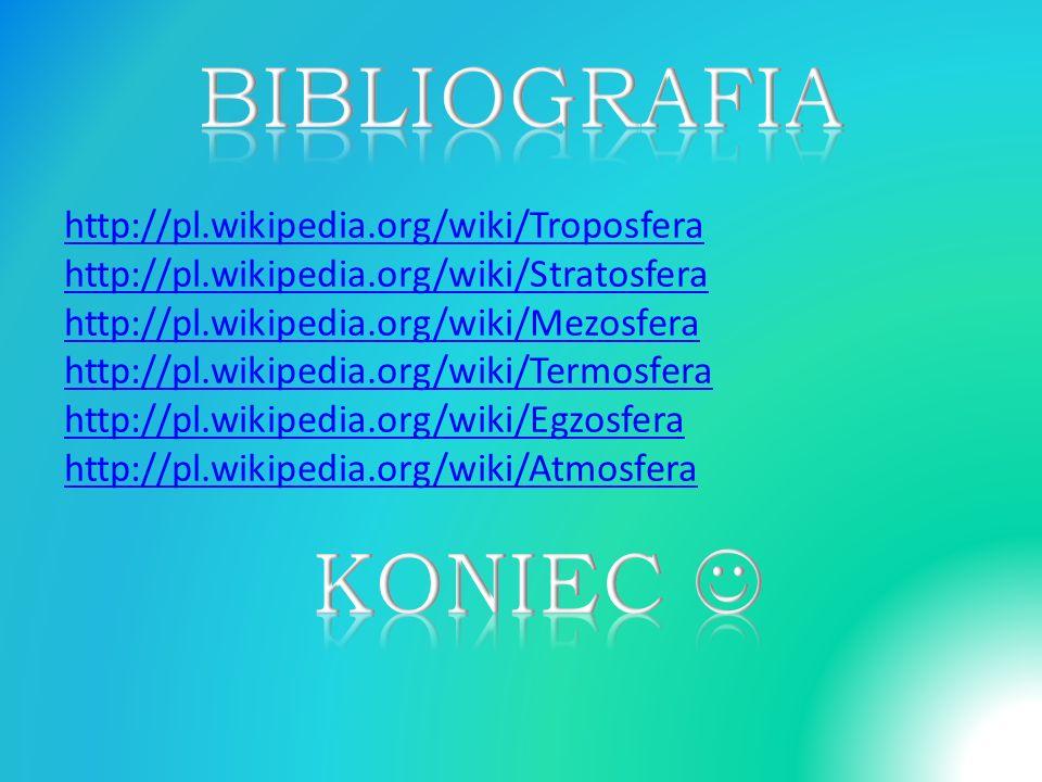 http://pl.wikipedia.org/wiki/Troposfera http://pl.wikipedia.org/wiki/Stratosfera http://pl.wikipedia.org/wiki/Mezosfera http://pl.wikipedia.org/wiki/Termosfera http://pl.wikipedia.org/wiki/Egzosfera http://pl.wikipedia.org/wiki/Atmosfera