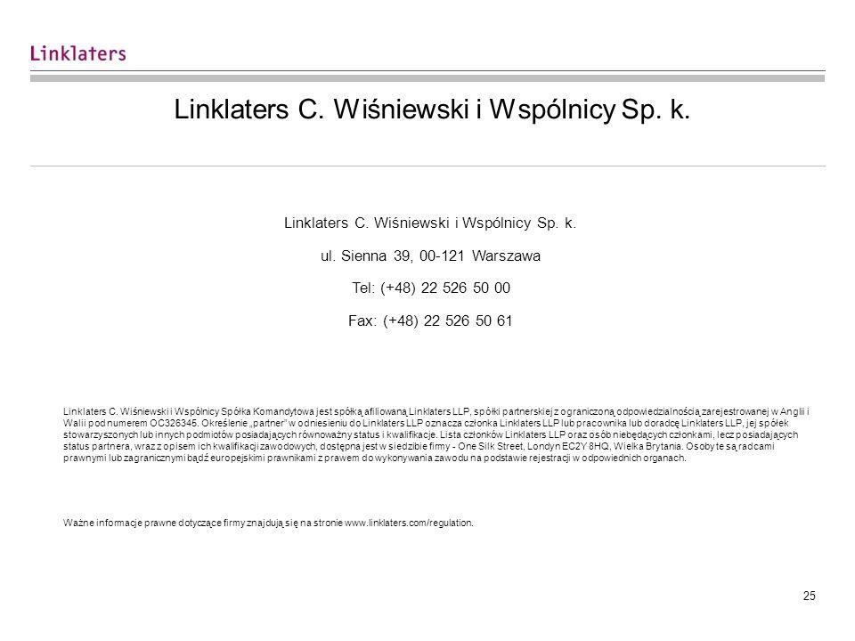 24 Kontakt Małgorzata Szwaj Linklaters C. Wiśniewski i Wspólnicy Sp. k. ul. Sienna 39, 00-121 Warszawa Tel:+48 22 526 51 78 Fax:+48 22 526 50 61 http:
