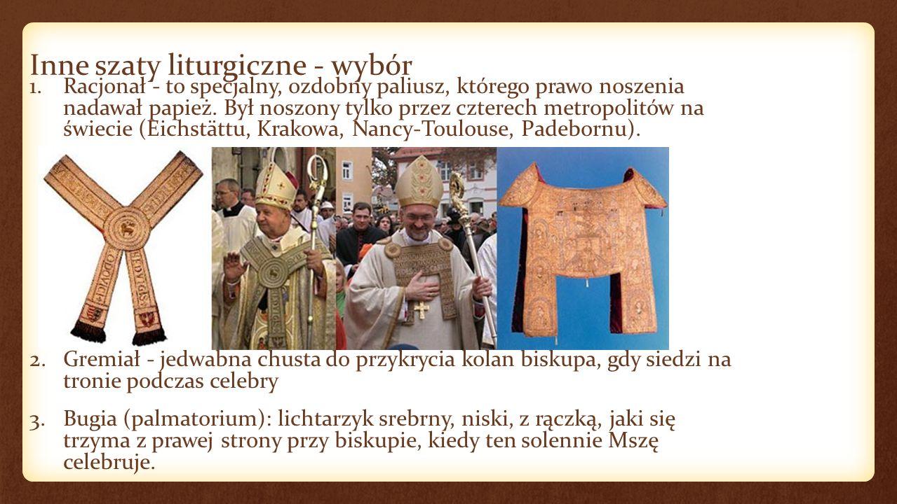 Inne szaty liturgiczne - wybór 1.Piuska (biała - papieże, czerwona - kardynałowie, fioletowa - biskupi) 2.Tiara - potrójna, bardzo kunsztownie zdobiona mitra.