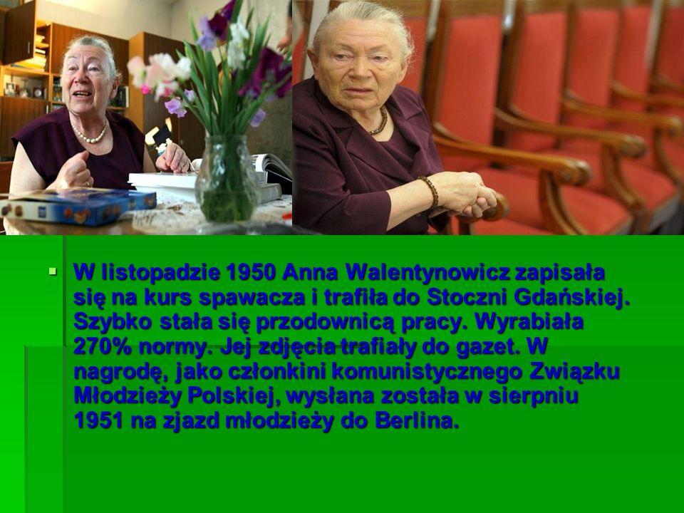 W listopadzie 1950 Anna Walentynowicz zapisała się na kurs spawacza i trafiła do Stoczni Gdańskiej. Szybko stała się przodownicą pracy. Wyrabiała 270%