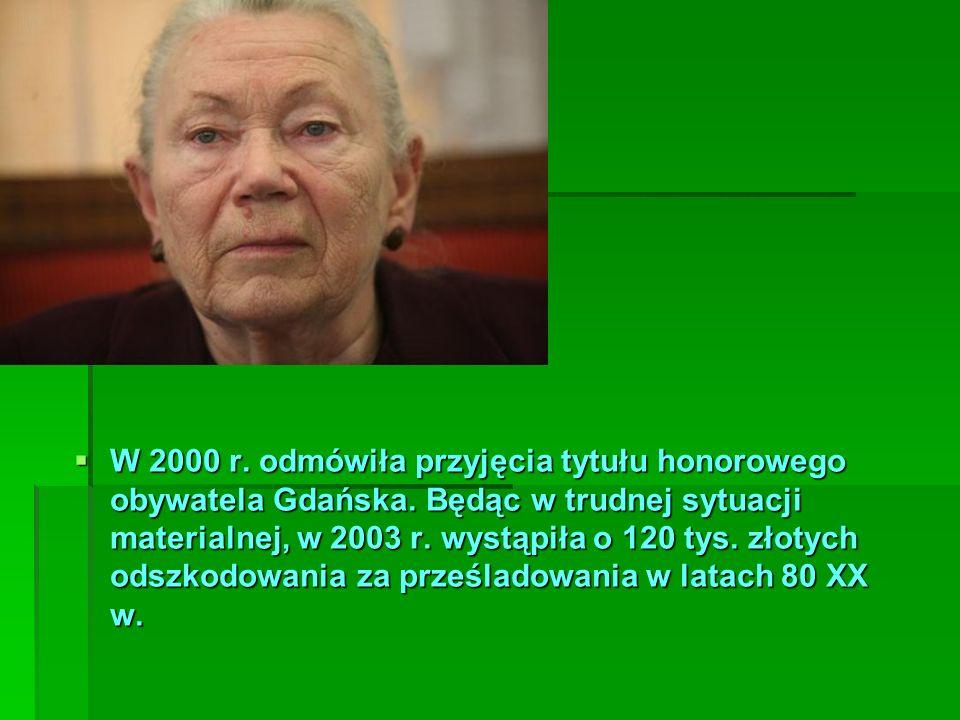 W 2000 r. odmówiła przyjęcia tytułu honorowego obywatela Gdańska. Będąc w trudnej sytuacji materialnej, w 2003 r. wystąpiła o 120 tys. złotych odszkod