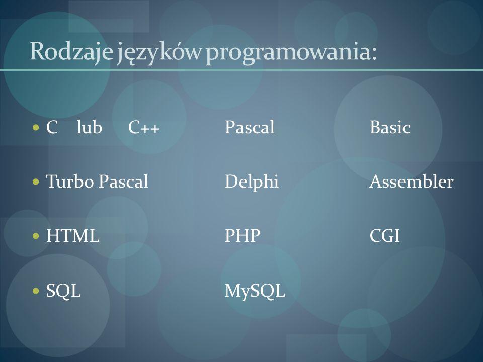 Rodzaje języków programowania: C lubC++PascalBasic Turbo PascalDelphiAssembler HTMLPHPCGI SQLMySQL