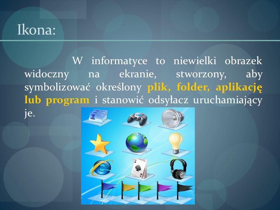 Ikona: W informatyce to niewielki obrazek widoczny na ekranie, stworzony, aby symbolizować określony plik, folder, aplikację lub program i stanowić od