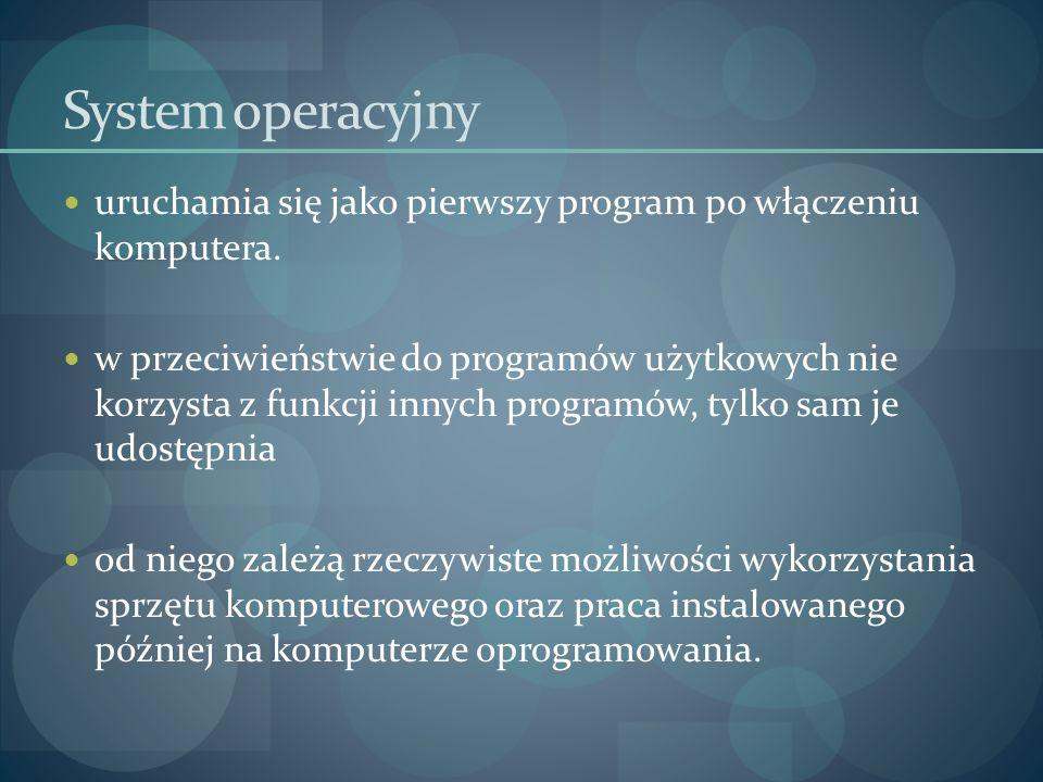 System operacyjny uruchamia się jako pierwszy program po włączeniu komputera. w przeciwieństwie do programów użytkowych nie korzysta z funkcji innych