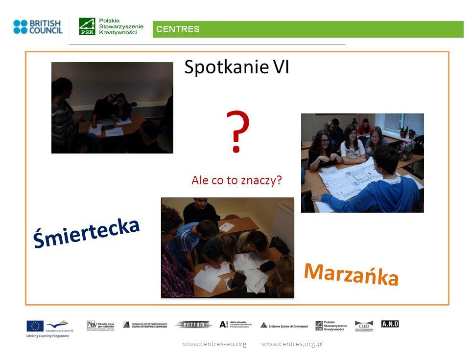 Spotkanie VI Ale co to znaczy www.centres-eu.org www.centres.org.pl Śmiertecka Marzańka