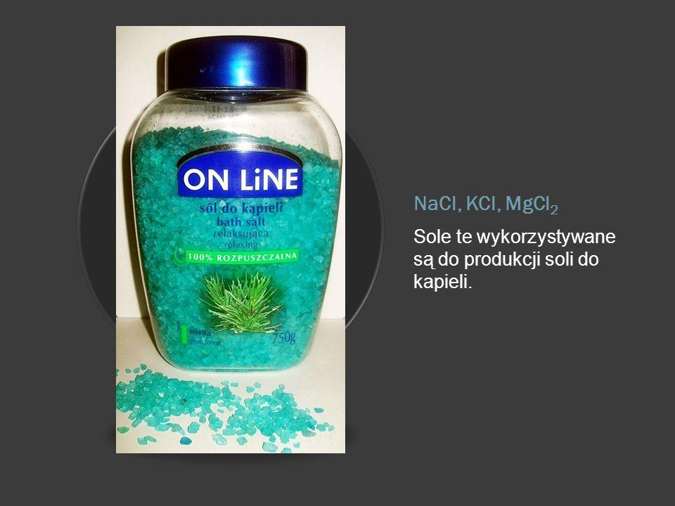 NaCl, KCl, MgCl 2 Sole te wykorzystywane są do produkcji soli do kapieli.