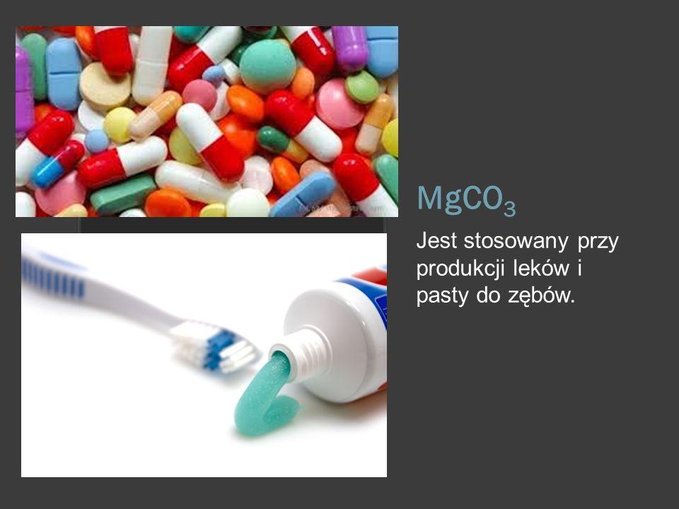 MgCO 3 Jest stosowany przy produkcji leków i pasty do zębów.