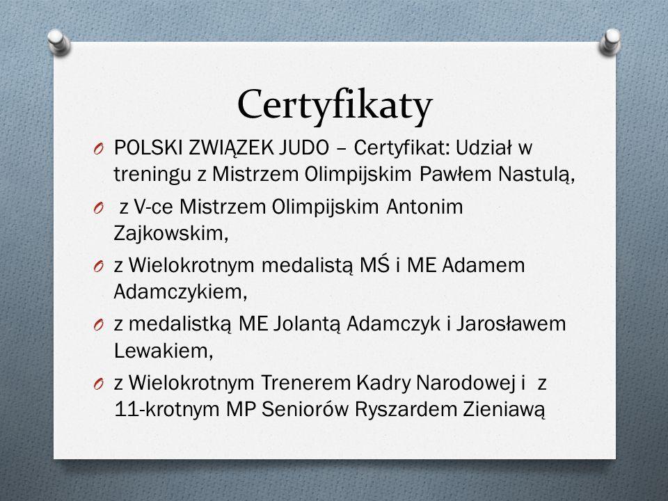 Certyfikaty O POLSKI ZWIĄZEK JUDO – Certyfikat: Udział w treningu z Mistrzem Olimpijskim Pawłem Nastulą, O z V-ce Mistrzem Olimpijskim Antonim Zajkows
