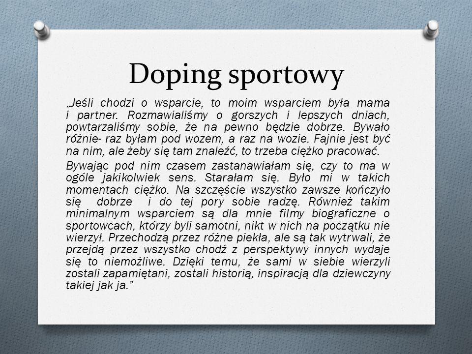 Doping sportowy Jeśli chodzi o wsparcie, to moim wsparciem była mama i partner. Rozmawialiśmy o gorszych i lepszych dniach, powtarzaliśmy sobie, że na
