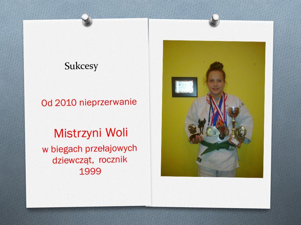 Sukcesy Od 2010 nieprzerwanie Mistrzyni Woli w biegach przełajowych dziewcz ą t, rocznik 1999