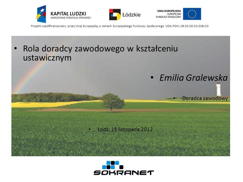 Rola doradcy zawodowego w kształceniu ustawicznym Emilia Gralewska Doradca zawodowy Łódź, 15 listopada 2012 Projekt współfinansowany przez Unię Europe