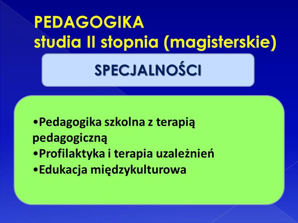 SPECJALNOŚCI Pedagogika szkolna z terapią pedagogiczną Profilaktyka i terapia uzależnień Edukacja międzykulturowa