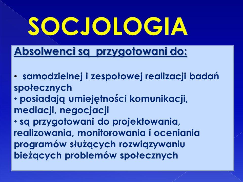 Absolwenci są przygotowani do: samodzielnej i zespołowej realizacji badań społecznych posiadają umiejętności komunikacji, mediacji, negocjacji są przy