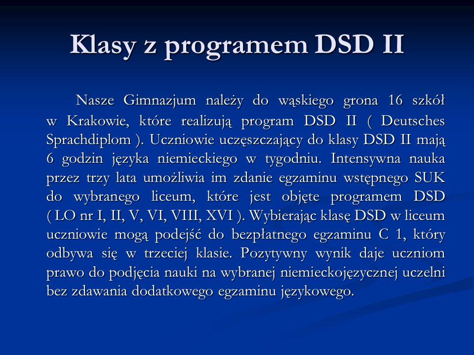 Klasy z programem DSD II Nasze Gimnazjum należy do wąskiego grona 16 szkół w Krakowie, które realizują program DSD II ( Deutsches Sprachdiplom ).