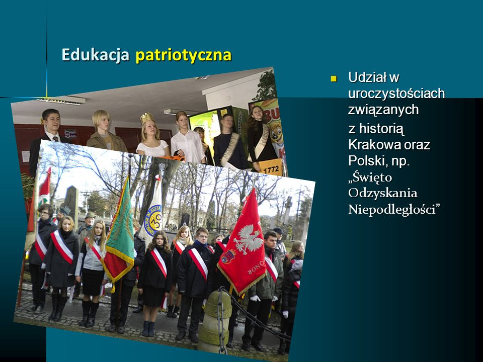 Edukacja patriotyczna Udział w uroczystościach związanych Udział w uroczystościach związanych z historią Krakowa oraz Polski, np. Święto Odzyskania Ni