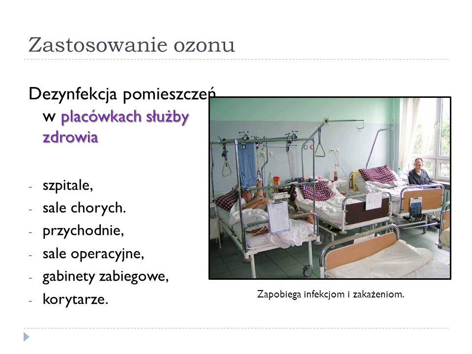 Zastosowanie ozonu placówkach służby zdrowia Dezynfekcja pomieszczeń w placówkach służby zdrowia - szpitale, - sale chorych. - przychodnie, - sale ope